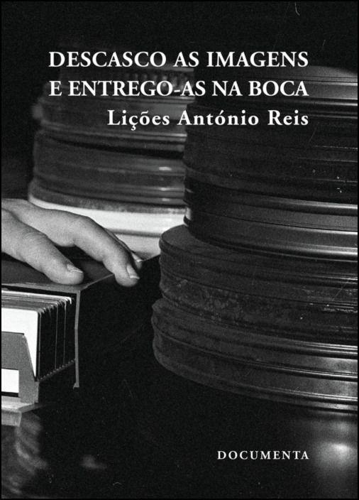 Descasco as Imagens e Entrego-as na Boca - Lições António Reis