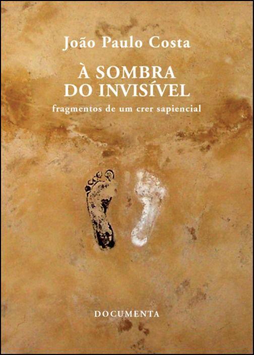 À Sombra do Invisível - Fragmentos de um crer sapiencial