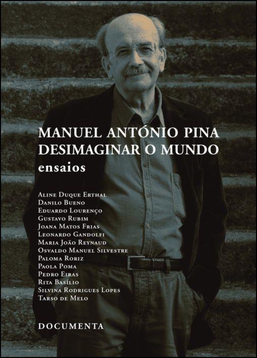 Manuel António Pina - Desimaginar o Mundo (Ensaios)