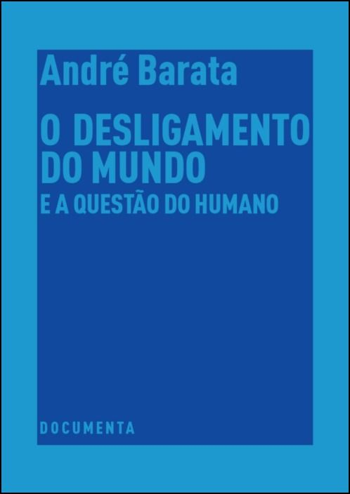 O Desligamento do Mundo e a Questão do Humano
