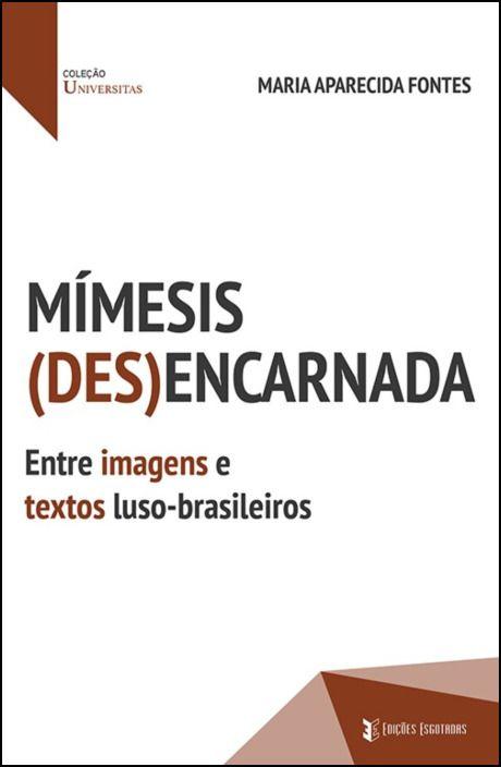 Mímesis (des)encarnada - Entre imagens e textos luso-brasileiros
