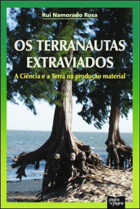 Os Terranautas Extraviados - A Ciência e a Terra na Produção Material