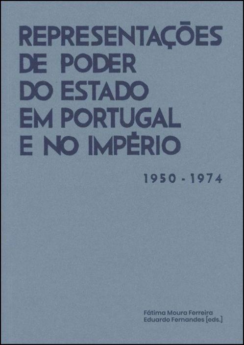 Representações de Poder do Estado em Portugal e no Império (1950-1974)