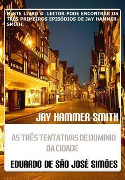 Jay Hammer-Smith - Trilogia I - As Três Tentativas De Dominio Da Cidade