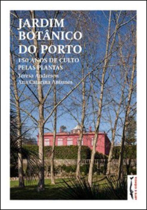 Jardim Botânico do Porto - 150 Anos de Culto pelas Plantas