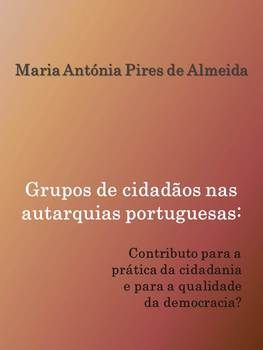 Grupos de cidadãos nas autarquias portuguesas: contributo para a prática da cidadania e para a qualidade da democracia?