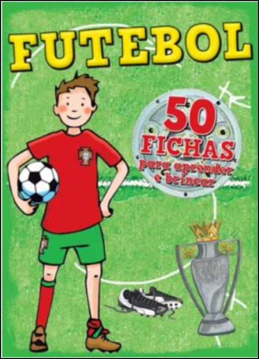 Futebol - 50 fichas para aprender e brincar