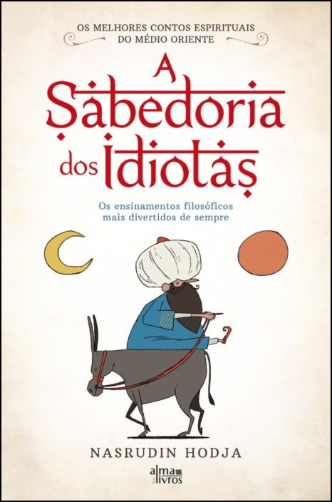 A Sabedoria dos Idiotas: os ensinamentos filosóficos mais divertidos de sempre